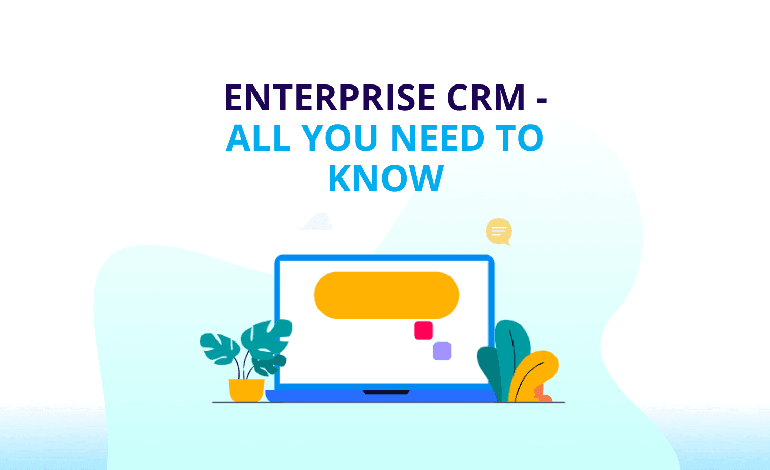 Enterprise CRM - All You Need To Know