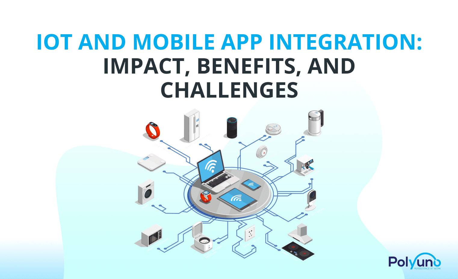 IoT And Mobile App Integration: Impact, Benefits, And Challenges